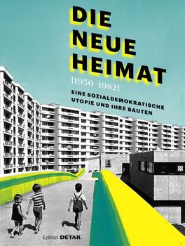 DIE NEUE HEIMAT (1950 - 1982). Eine sozialdemokratische Utopie und ihre Bauten [Gebundene Ausgabe]