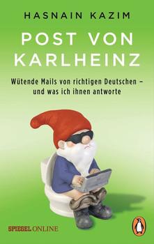 Post von Karlheinz. Wütende Mails von richtigen Deutschen – und was ich ihnen antworte - Hasnain Kazim  [Taschenbuch]