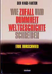 Der Hinge-Faktor. Wie Zufall und Dummheit Weltgeschichte schreiben - Erik Durschmied