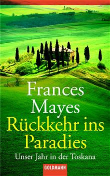 Rückkehr ins Paradies: Unser Jahr in der Toskana: Unser Jahr in der Toscana - Frances Mayes