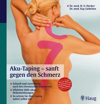Aku-Taping-sanft gegen den Schmerz: Schnell und zuverlässig auch bei chronischen Schmerzen; Hilfe ohne Nebenwirkungen; So setzen Sie Aku-Taping selbst ein - Hans-Ulrich Hecker
