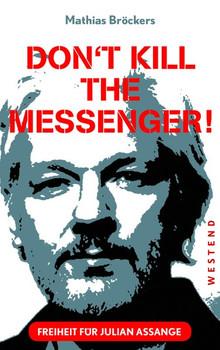 Freiheit für Julian Assange. Don't kill the messenger - Mathias Bröckers  [Taschenbuch]
