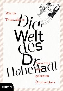 Die Welt des Dr. Hohenadl. Ansichten eines gelernten Österreichers - Werner Thuswaldner  [Gebundene Ausgabe]