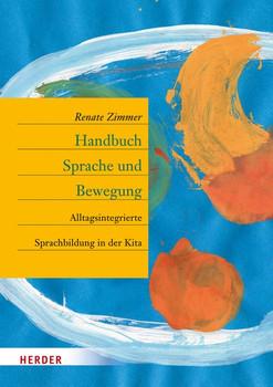 Handbuch Sprache und Bewegung. Alltagsintegrierte Sprachbildung in der Kita - Renate Zimmer  [Gebundene Ausgabe]