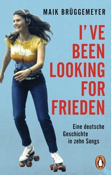 I've been looking for Frieden. Eine deutsche Geschichte in zehn Songs - Maik Brüggemeyer  [Taschenbuch]