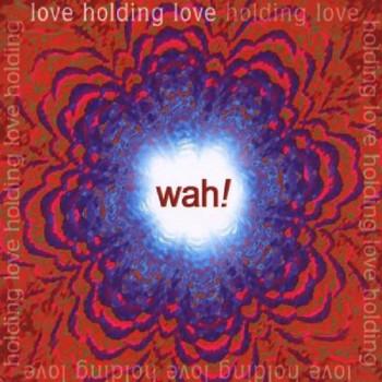 Wah! - Love Holding Love