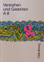 Verstehen und Gestalten A8, Arbeitsbuch für Gymnasien, 8. Jahrgangsstufe, neue Rechtschreibung