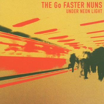 the Go Faster Nuns - Under Neon Light