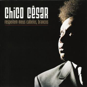 Chico Cesar - Respeitem Meus Cabelos,Brancos