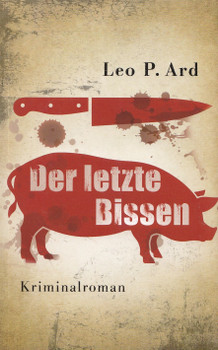 Der letzte Bissen - Leo P. Ard [Taschenbuch]
