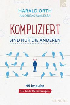 Kompliziert sind nur die anderen. 49 Impulse für heile Beziehungen - Andreas Malessa  [Taschenbuch]