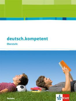 deutsch.kompetent Oberstufe / Schülerbuch. Ausgabe Sachsen ab 2017 [Taschenbuch]