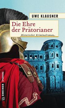 Die Ehre der Prätorianer. Historischer Roman - Uwe Klausner  [Taschenbuch]