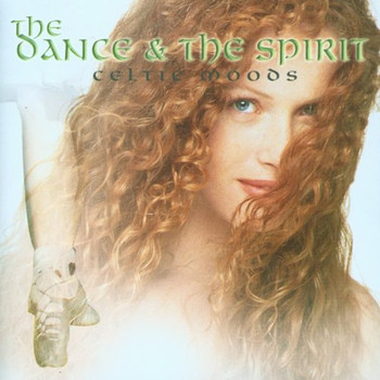 the and Spirit,the Dance - The Dance and the Spirit - Celtic Moods