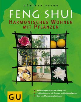 Feng Shui - Harmonisches Wohnen mit Pflanzen. Wohnraumgestaltung nach Feng Shui. Problemlösungen mit Zimmer- und Balkonpflanzen. Über 100 Pflanzenempfehlungen