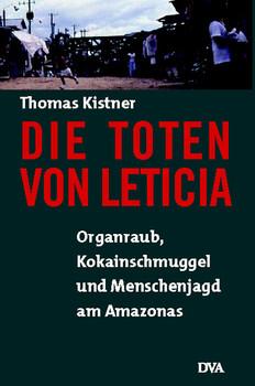 Die Toten von Leticia. Organraub, Kokainschmuggel und Menschenjagd am Amazonas - Thomas Kistner