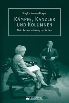 Kämpfe, Kanzler und Kolumnen. Mein Leben in bewegten Zeiten - Sibylle Krause-Burger  [Gebundene Ausgabe]