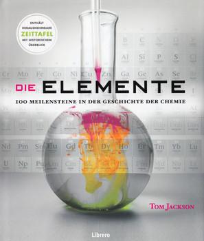 Die Elemente: 100 Meilensteine in der Geschichte der Chemie - Tom Jackson [Gebundene Ausgabe]