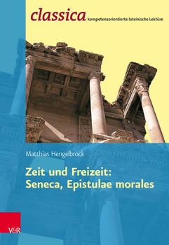 Zeit und Freizeit: Seneca, Epistulae morales - Matthias Hengelbrock  [Taschenbuch]