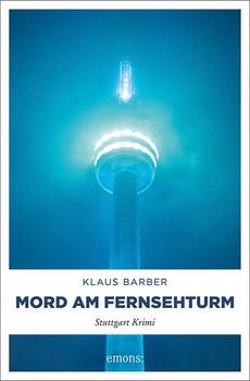 Mord am Fernsehturm. Stuttgart Krimi - Klaus Barber  [Taschenbuch]