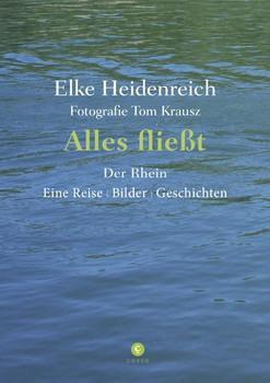 Alles fließt. Der Rhein Eine Reise | Bilder | Geschichten - Elke Heidenreich  [Gebundene Ausgabe]