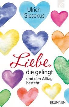 Liebe, die gelingt: und den Alltag besteht - Giesekus, Ulrich