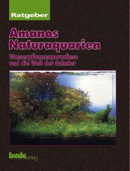 Amanos Naturaquarien, Ratgeber: Wasserpflanzenparadiese und die Welt der Salmler - Takashi Amano