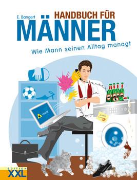 Handbuch für Männer: Wie Mann Job, Frau und Haushalt unter einem Hut bringt - Elisabeth Bangert