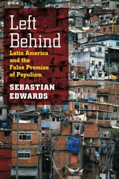 Left Behind: Latin America and the False Promise of Populism - Edwards, Sebastian