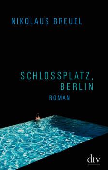Schlossplatz, Berlin: Roman - Breuel, Nikolaus
