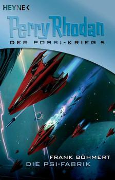 Perry Rhodan - Der Posbi-Krieg Band 5: Die Psi-Fabrik - Frank Böhmert