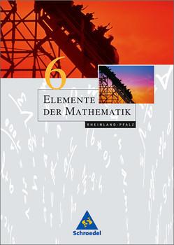 Elemente der Mathematik - Ausgabe 2004 für die SI: Elemente der Mathematik 6. Schülerband. Rheinland-Pfalz: Passgenau zu den neuen Lehrplänen - ausgerichtet auf die Bildungsstandards - Heinz Griesel