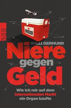 Niere gegen Geld: Wie ich mir auf dem internationalen Markt ein Organ kaufte - Germund, Willi