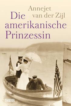 Die amerikanische Prinzessin - Annejet van der Zijl  [Gebundene Ausgabe]