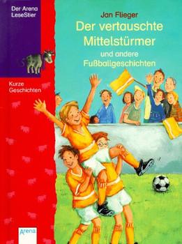Der vertauschte Mittelstürmer und andere Fußballgeschichten - Jan Flieger