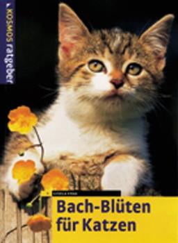 Bach-Blüten für Katzen. Sanfte Medizin für unsere Katze. Natürlich heilen - Gisela Kraa