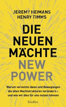Die neuen Mächte – New Power. Warum vernetzte Ideen und Bewegungen die alten Machtstrukturen verändern - und wie wir dies für uns nutzen können - Jeremy Heimans  [Gebundene Ausgabe]