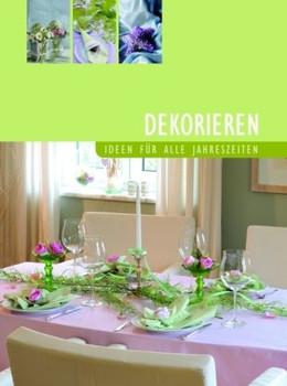 Dekorieren: Ideen für alle Jahreszeiten - Heidi Grund-Thorpe