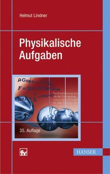 Physikalische Aufgaben: 1201 Aufgaben mit Lösungen aus allen Gebieten der Physik - Helmut Lindner