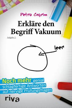Erkläre den Begriff Vakuum. Noch mehr genial schlagfertige Antworten auf nervige Prüfungsfragen - Petra Cnyrim  [Taschenbuch]