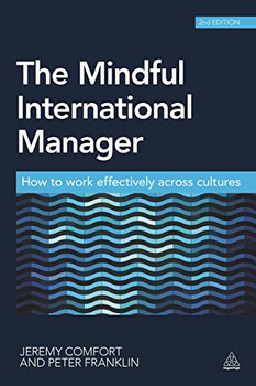 The Mindful International Manager: How to Work Effectively Across Cultures - Comfort, Jeremy