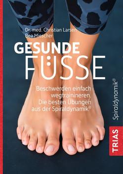 Gesunde Füße. Beschwerden einfach wegtrainieren Die besten Übungen aus der Spiraldynamik - Christian Larsen  [Taschenbuch]