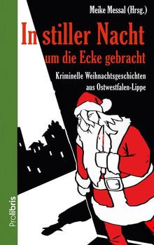 In stiller Nacht um die Ecke gebracht. 16 kriminelle Weihnachtsgeschichten aus Ostwestfalen-Lippe [Taschenbuch]
