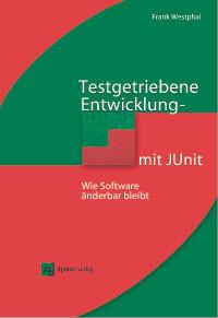 Testgetriebene Entwicklung mit JUnit & FIT: Wie Software änderbar bleibt - Frank Westphal