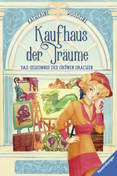 Kaufhaus der Träume, Band 3: Das Geheimnis des grünen Drachen - Katherine Woodfine  [Gebundene Ausgabe]