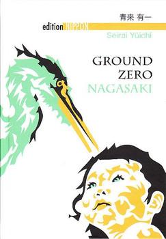Ground Zero Nagasaki - Yuichi Seirai