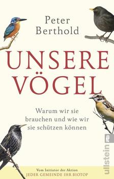 Unsere Vögel. Warum wir sie brauchen und wie wir sie schützen können - Peter Berthold  [Taschenbuch]