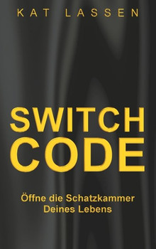 Switch Code. Öffne die Schatzkammer Deines Lebens - Kat Lassen  [Taschenbuch]