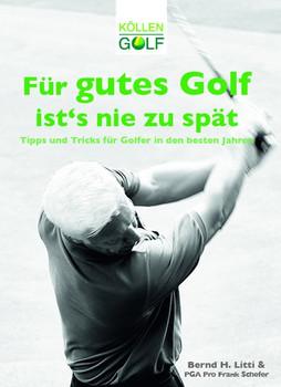 Für gutes Golf ist´s nie zu spät. Tipps und Tricks für Golfer in den besten Jahren - Bernd H. Litti  [Taschenbuch]