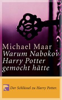 Warum Nabokov Harry Potter gemocht hätte. Der Schlüssel zu Harry Potter! Mit einem Nachwort zu Harry V. - Michael Maar